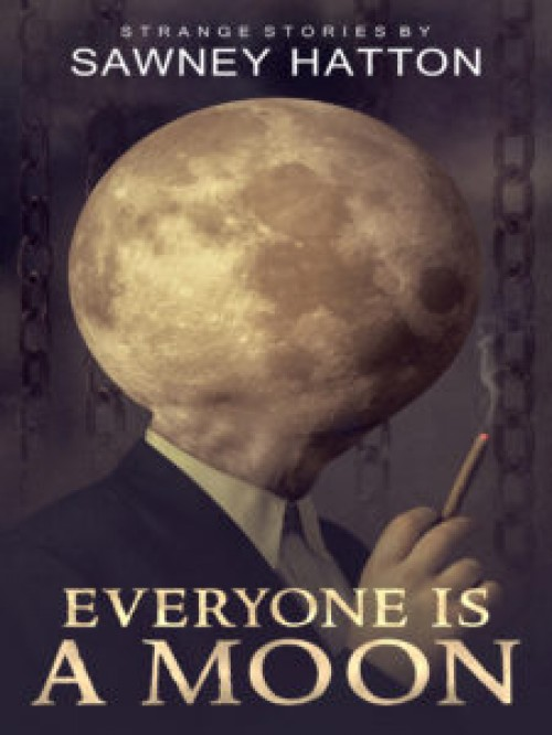 Everyone Is a Moon: Strange Stories